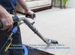 Transform Your Home space With Professional Carpet Cleaning Services
