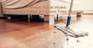 Make Your Home Allergy-Free & Clean This Season