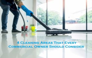 4 Cleaning Areas That Every Commercial Owner Should Consider