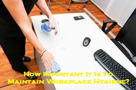 How Important It Is To Maintain Workplace Hygiene?