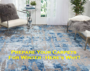 Prepare Your Carpets For Winter - Here's Why?