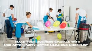 Make Your Business Sparkle With Our After-Party Office Cleaning Checklist
