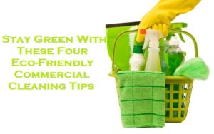 Stay Green With These Four Eco-Friendly Commercial Cleaning Tips